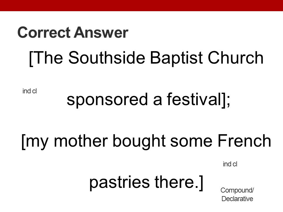 Correct Answer [The Southside Baptist Church sponsored a festival]; [my mother bought some French pastries there.]